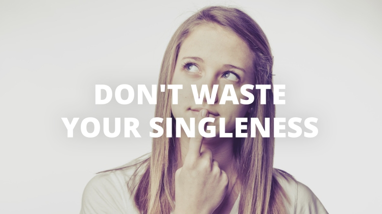 Dont Waste Your Singleness