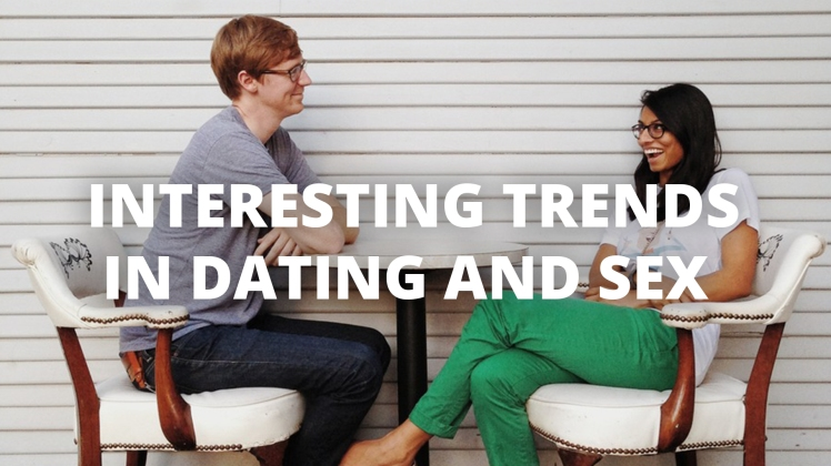 Interesting trends in dating and sex